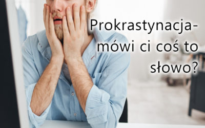 """""""Prokrastynacja – to codziennie się dzieje"""""""